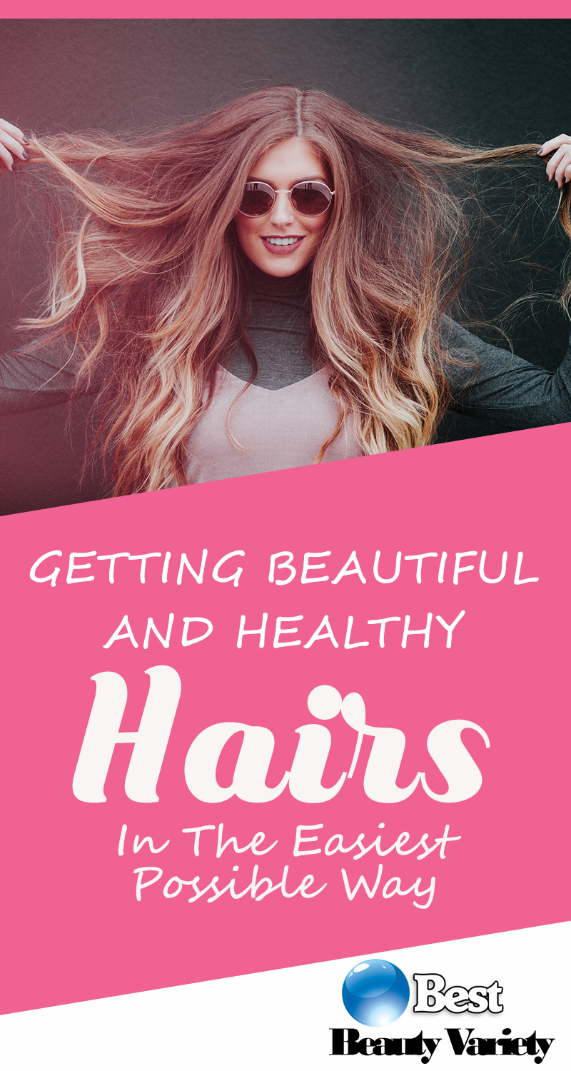 Getting Beautiful And Healthy Hairs In The Easiest Possible Way