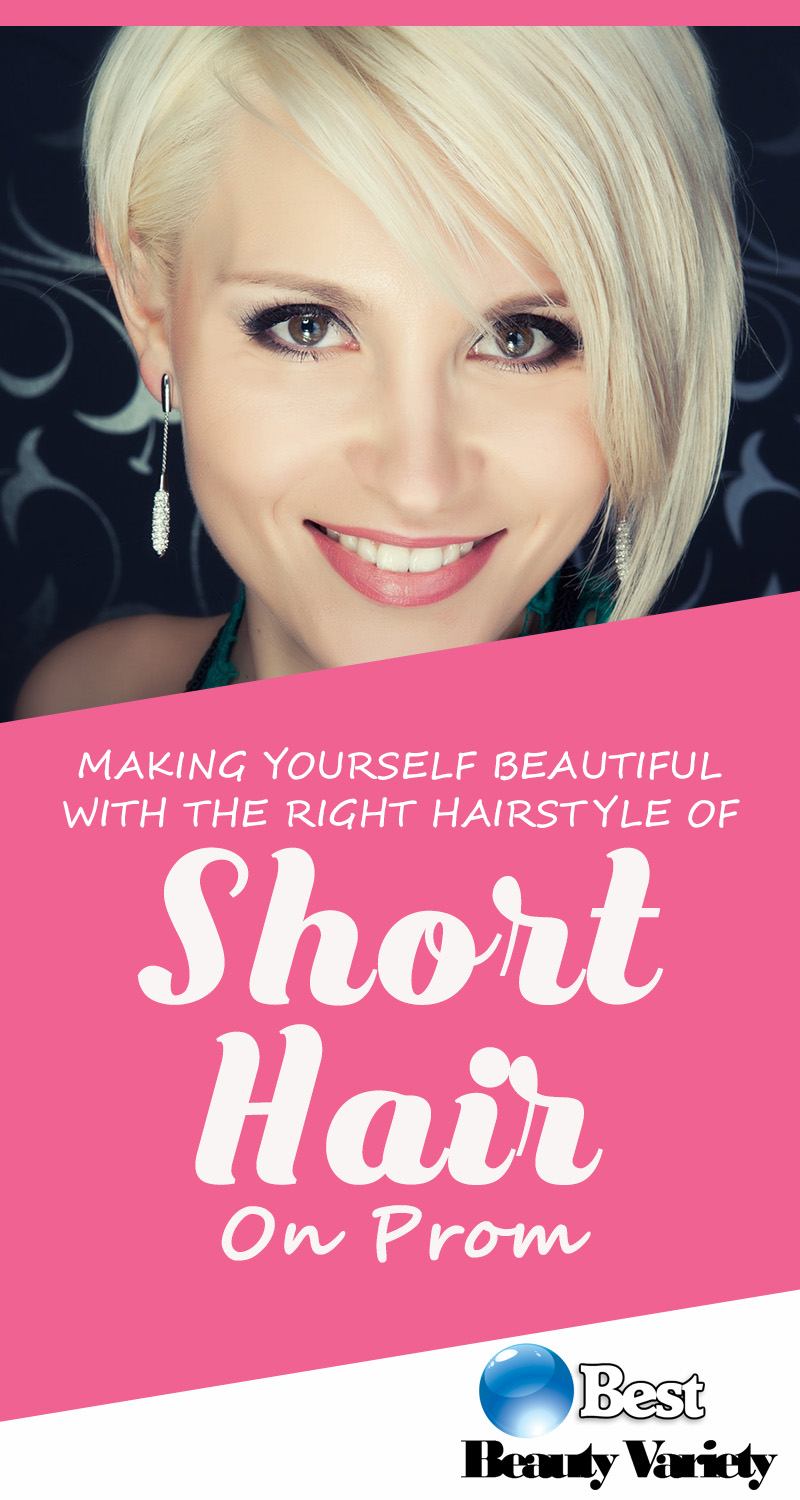 Making Yourself Beautiful With The Right Hairstyle Of Short Hair On Prom