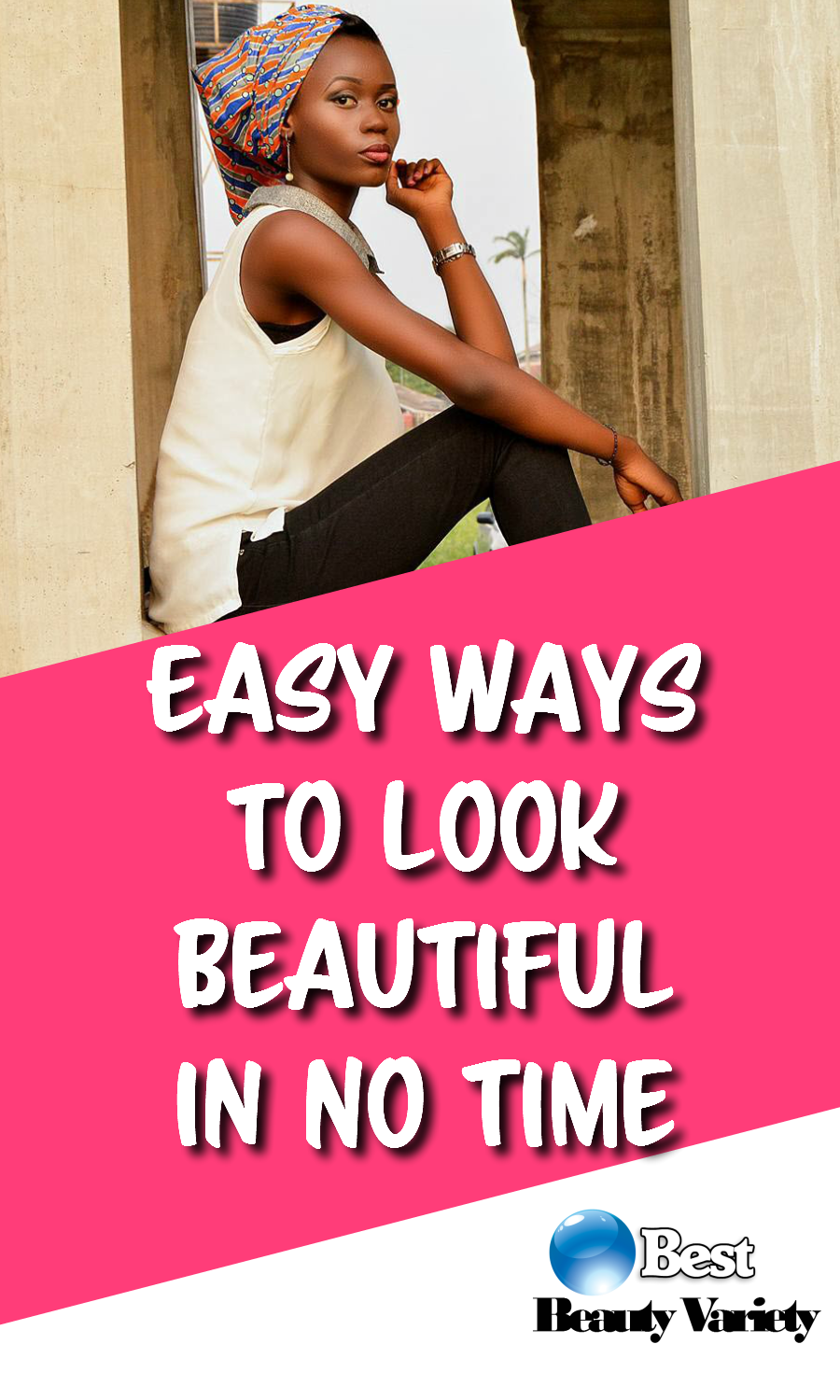 Easy Ways To Look Beautiful In No Time